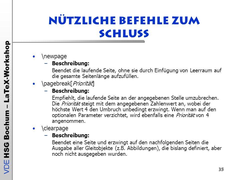 VDE HSG Bochum – LaTeX-Workshop Nützliche Befehle zum Schluss \newpage –Beschreibung: Beendet die laufende Seite, ohne sie durch Einfügung von Leerrau