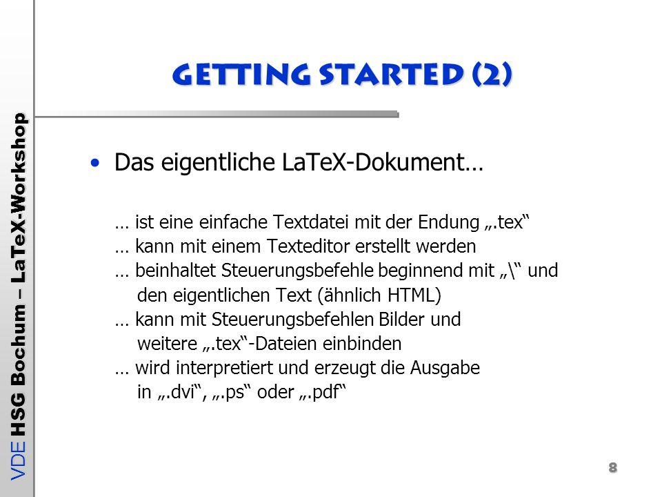 VDE HSG Bochum – LaTeX-Workshop 8 Getting Started (2) Das eigentliche LaTeX-Dokument… … ist eine einfache Textdatei mit der Endung.tex … kann mit eine