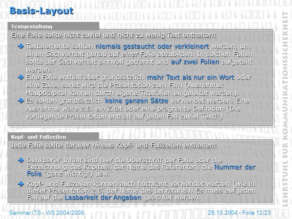 25.10.2004 - Folie 12/23Seminar ITS - WS 2004/2005 Basis-Layout Textgestaltung Eine Folie sollte nicht zuviel und nicht zu wenig Text enthalten: Texte