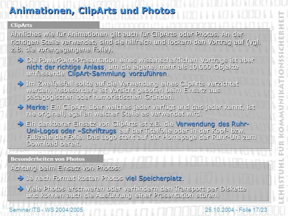 25.10.2004 - Folie 17/23Seminar ITS - WS 2004/2005 Animationen, ClipArts und Photos ClipArts Ähnliches wie für Animationen gilt auch für ClipArts oder