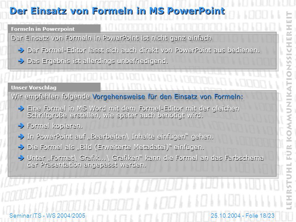 25.10.2004 - Folie 18/23Seminar ITS - WS 2004/2005 Der Einsatz von Formeln in MS PowerPoint Formeln in Powerpoint Der Einsatz von Formeln in PowerPoin