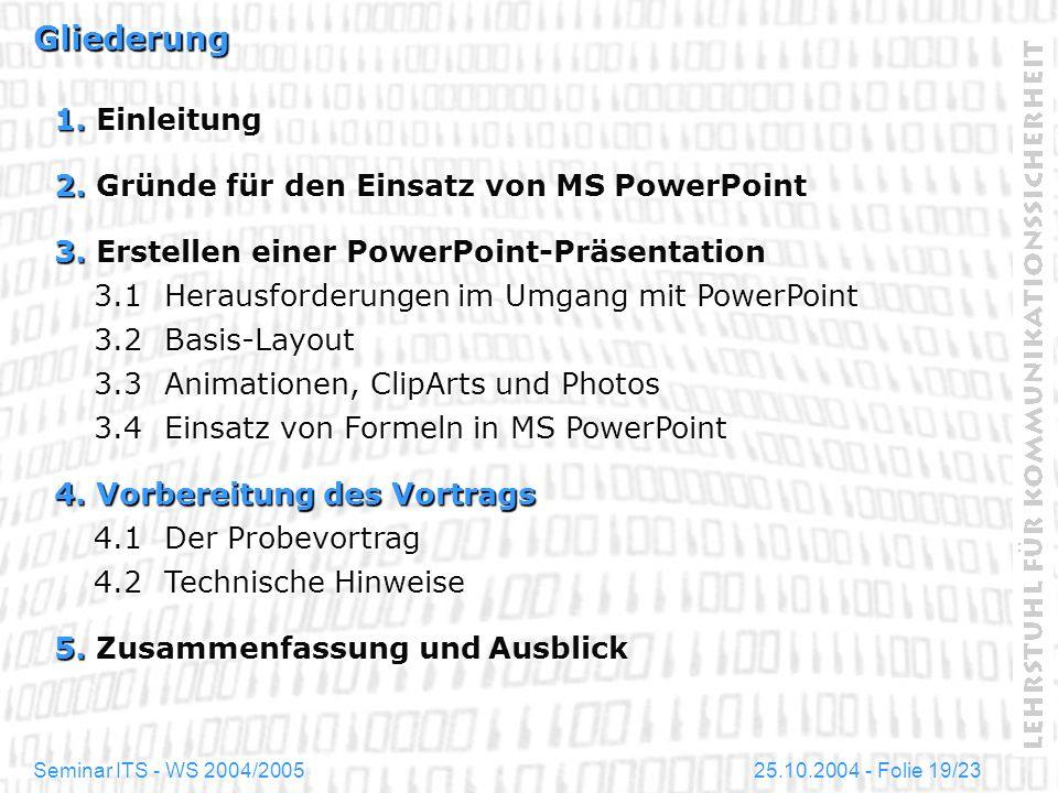 25.10.2004 - Folie 19/23Seminar ITS - WS 2004/2005 Gliederung 1. Einleitung 2. Gründe für den Einsatz von MS PowerPoint 3. Erstellen einer PowerPoint-