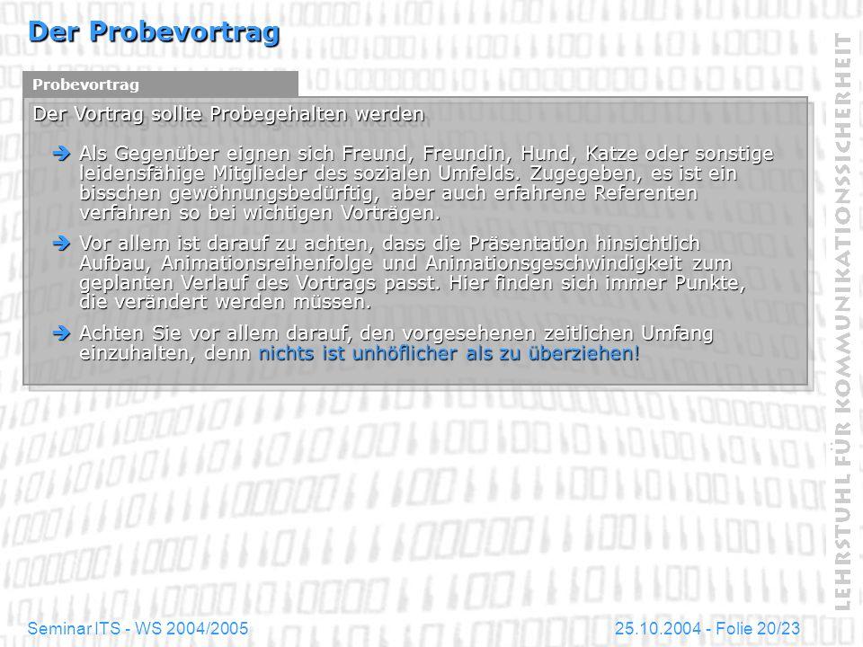 25.10.2004 - Folie 20/23Seminar ITS - WS 2004/2005 Der Probevortrag Probevortrag Der Vortrag sollte Probegehalten werden Als Gegenüber eignen sich Fre