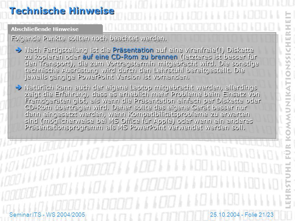 25.10.2004 - Folie 21/23Seminar ITS - WS 2004/2005 Technische Hinweise Abschließende Hinweise Folgende Punkte sollten noch beachtet werden. Nach Ferti