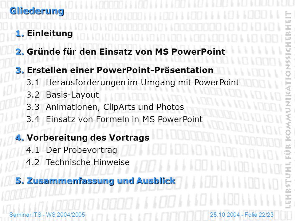 25.10.2004 - Folie 22/23Seminar ITS - WS 2004/2005 Gliederung 1. Einleitung 2. Gründe für den Einsatz von MS PowerPoint 3. Erstellen einer PowerPoint-