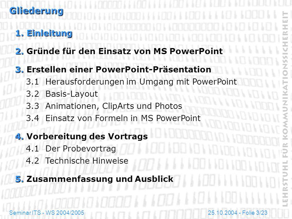 25.10.2004 - Folie 3/23Seminar ITS - WS 2004/2005 Gliederung 1. Einleitung 2. Gründe für den Einsatz von MS PowerPoint 3. Erstellen einer PowerPoint-P