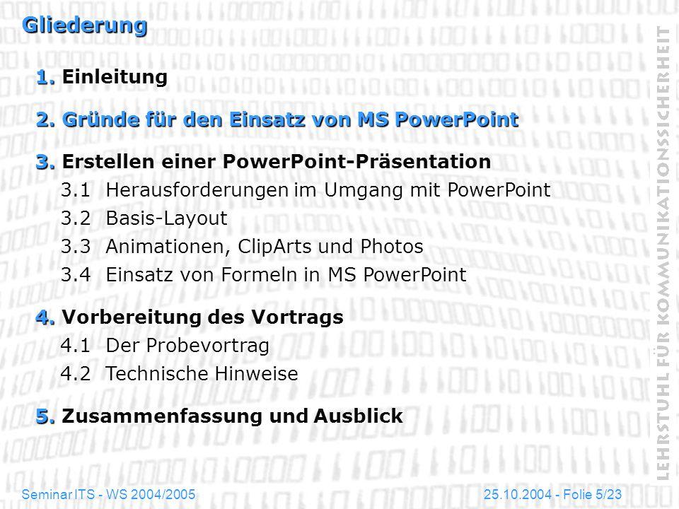 25.10.2004 - Folie 6/23Seminar ITS - WS 2004/2005 Gründe für den Einsatz von PowerPoint Referenten, die zum ersten Mal mit PowerPoint arbeiten, sollten mehr Zeit für das Erstellen einer PowerPoint-Präsentation einplanen als für das Vorbereiten konventioneller Folien.