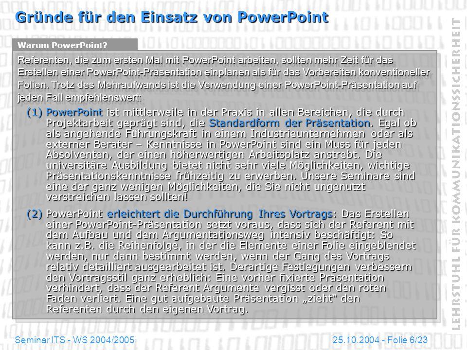 25.10.2004 - Folie 6/23Seminar ITS - WS 2004/2005 Gründe für den Einsatz von PowerPoint Referenten, die zum ersten Mal mit PowerPoint arbeiten, sollte