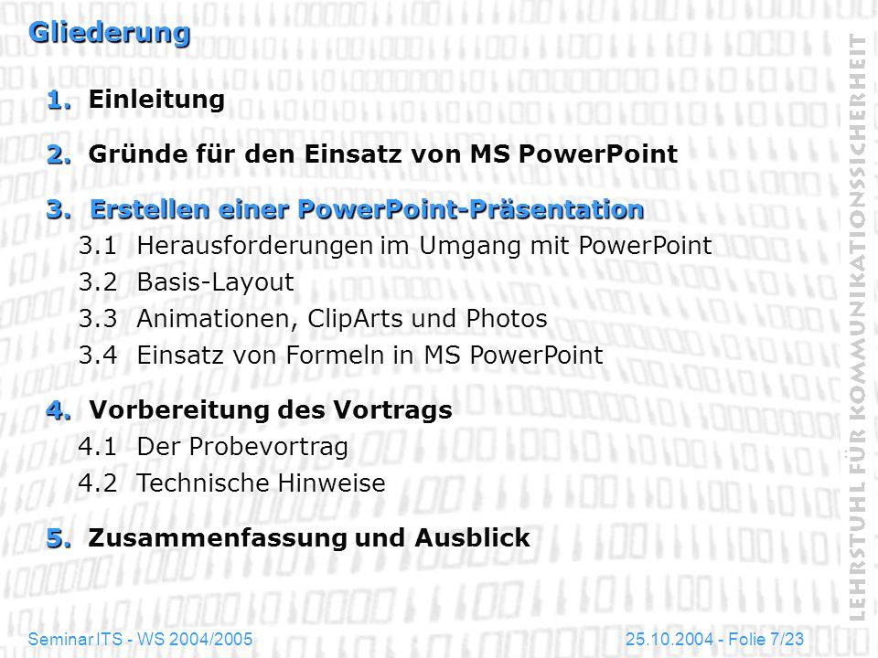 25.10.2004 - Folie 7/23Seminar ITS - WS 2004/2005 Gliederung 1. Einleitung 2. Gründe für den Einsatz von MS PowerPoint 3. Erstellen einer PowerPoint-P