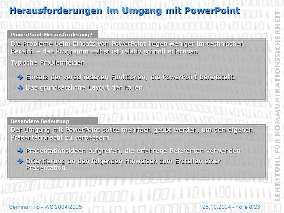 25.10.2004 - Folie 9/23Seminar ITS - WS 2004/2005 Basis-Layout Format Grundsätzlich gilt für Format und Folienanzahl: PowerPoint-Folien sind stets im Querformat anzulegen.