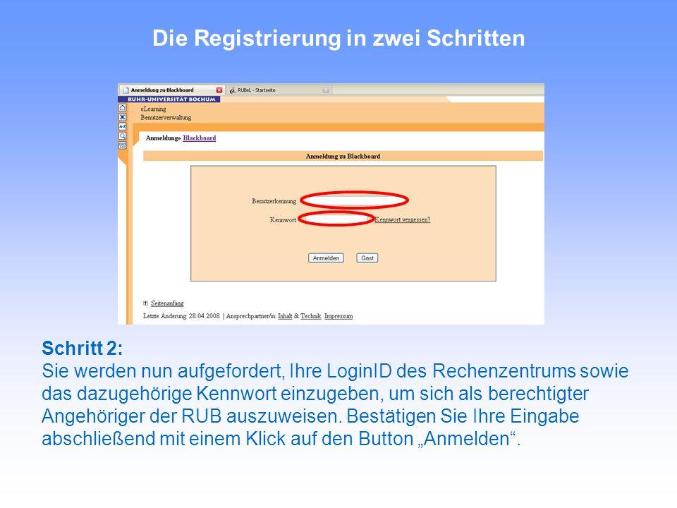 Die Registrierung in zwei Schritten Schritt 2: Sie werden nun aufgefordert, Ihre LoginID des Rechenzentrums sowie das dazugehörige Kennwort einzugeben, um sich als berechtigter Angehöriger der RUB auszuweisen.