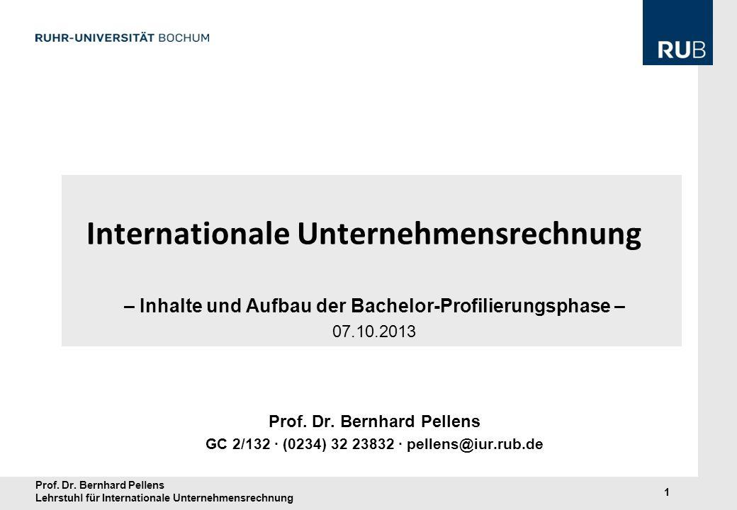 Prof. Dr. Bernhard Pellens Lehrstuhl für Internationale Unternehmensrechnung 1 Internationale Unternehmensrechnung – Inhalte und Aufbau der Bachelor-P
