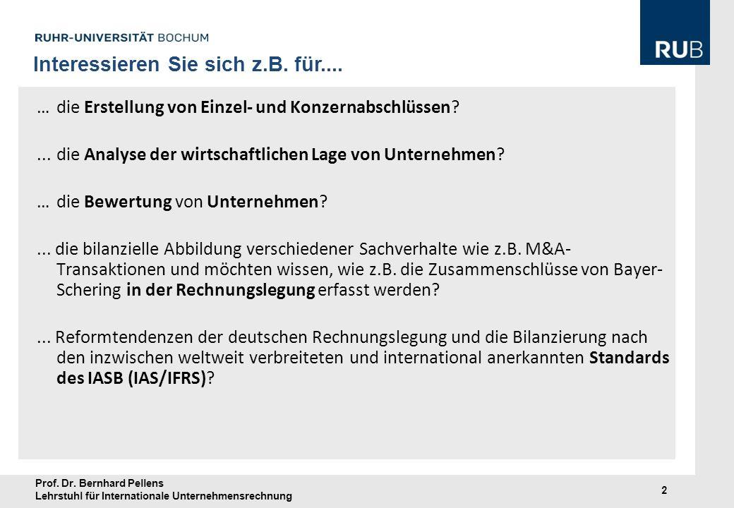 Prof. Dr. Bernhard Pellens Lehrstuhl für Internationale Unternehmensrechnung 2 …die Erstellung von Einzel- und Konzernabschlüssen?... die Analyse der