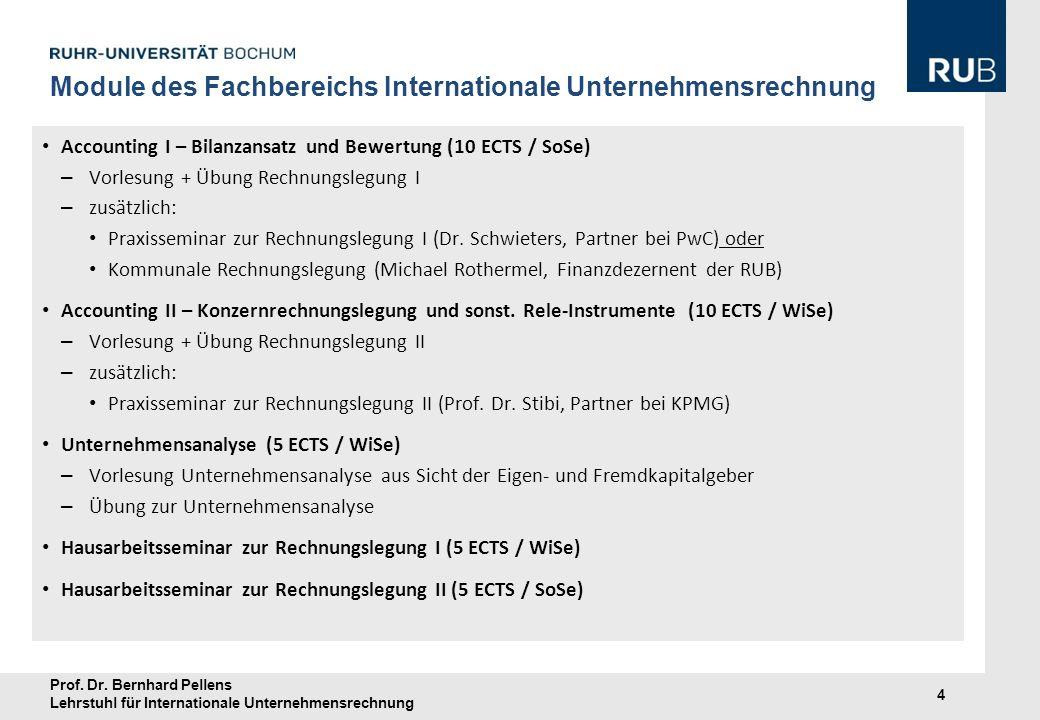 Prof. Dr. Bernhard Pellens Lehrstuhl für Internationale Unternehmensrechnung 4 Accounting I – Bilanzansatz und Bewertung (10 ECTS / SoSe) – Vorlesung