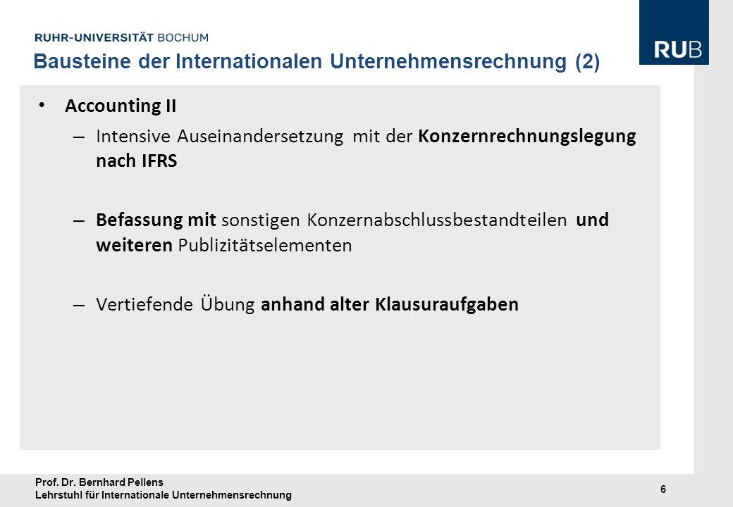 Prof. Dr. Bernhard Pellens Lehrstuhl für Internationale Unternehmensrechnung 6 Accounting II – Intensive Auseinandersetzung mit der Konzernrechnungsle