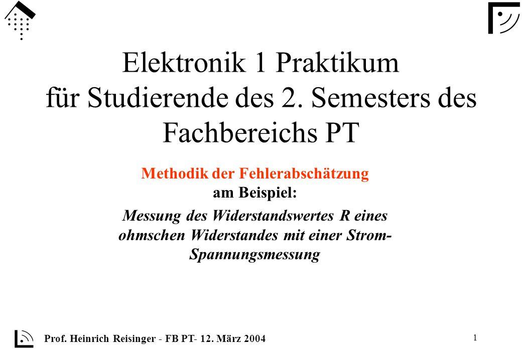 1 Elektronik 1 Praktikum für Studierende des 2. Semesters des Fachbereichs PT Methodik der Fehlerabschätzung am Beispiel: Messung des Widerstandswerte