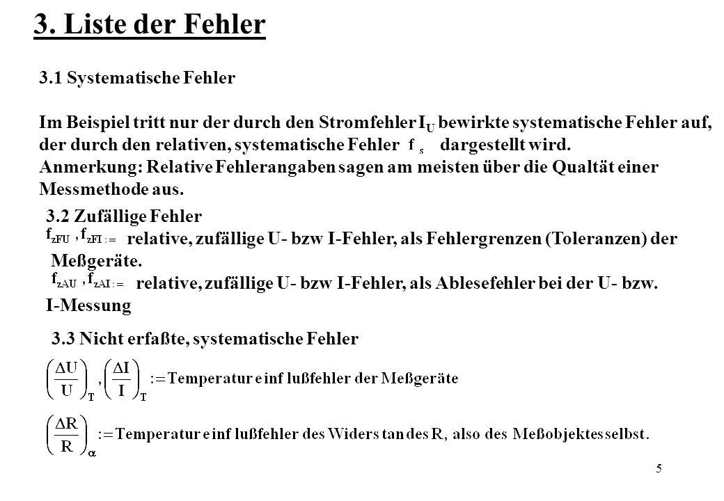 5 3. Liste der Fehler 3.1 Systematische Fehler Im Beispiel tritt nur der durch den Stromfehler I U bewirkte systematische Fehler auf, der durch den re