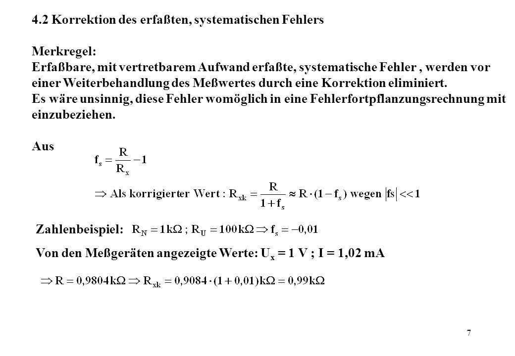 7 4.2 Korrektion des erfaßten, systematischen Fehlers Merkregel: Erfaßbare, mit vertretbarem Aufwand erfaßte, systematische Fehler, werden vor einer W