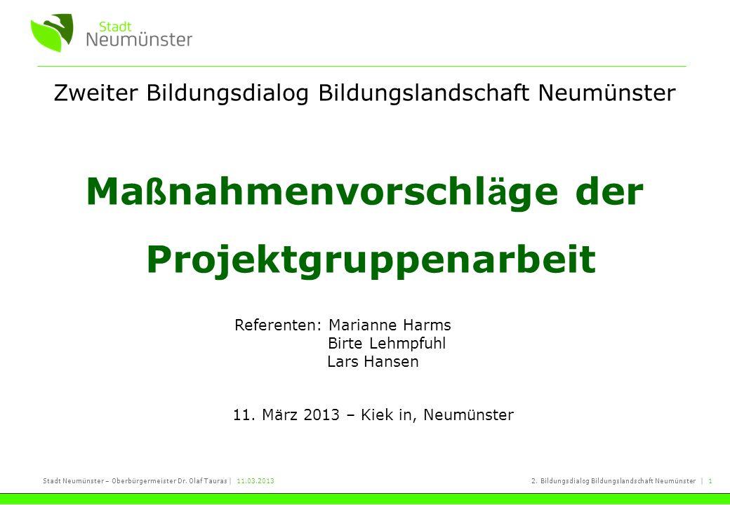 Stadt Neumünster – Oberbürgermeister Dr. Olaf Tauras | 11.03.20132. Bildungsdialog Bildungslandschaft Neumünster | 1 Zweiter Bildungsdialog Bildungsla