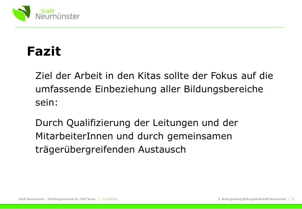Stadt Neumünster - Oberbürgermeister Dr. Olaf Tauras | 11.03.20132. Bildungsdialog Bildungslandschaft Neumünster | 10 Fazit Ziel der Arbeit in den Kit