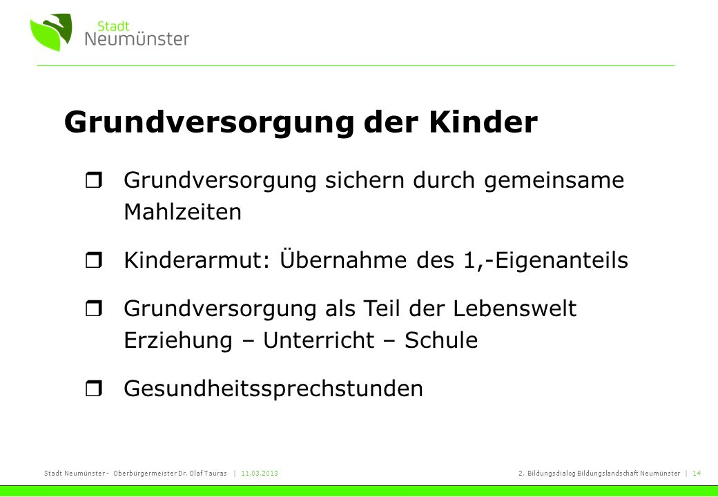 Stadt Neumünster - Oberbürgermeister Dr. Olaf Tauras | 11.03.20132. Bildungsdialog Bildungslandschaft Neumünster | 14 Grundversorgung der Kinder Grund