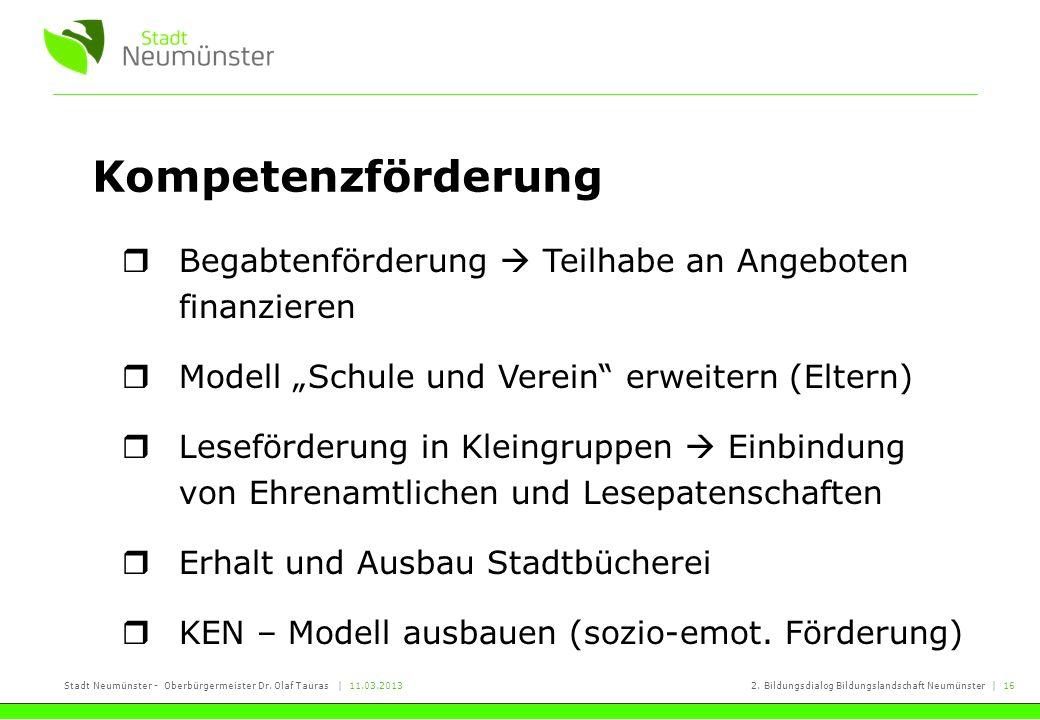 Stadt Neumünster - Oberbürgermeister Dr. Olaf Tauras | 11.03.20132. Bildungsdialog Bildungslandschaft Neumünster | 16 Kompetenzförderung Begabtenförde