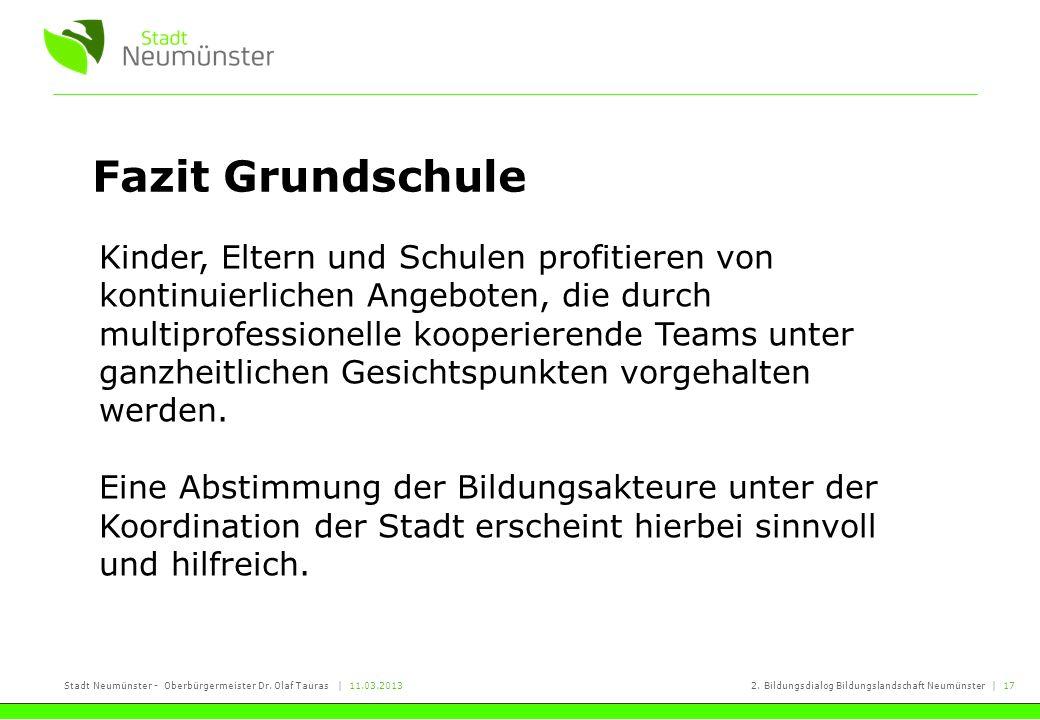 Stadt Neumünster - Oberbürgermeister Dr. Olaf Tauras | 11.03.20132. Bildungsdialog Bildungslandschaft Neumünster | 17 Fazit Grundschule Kinder, Eltern
