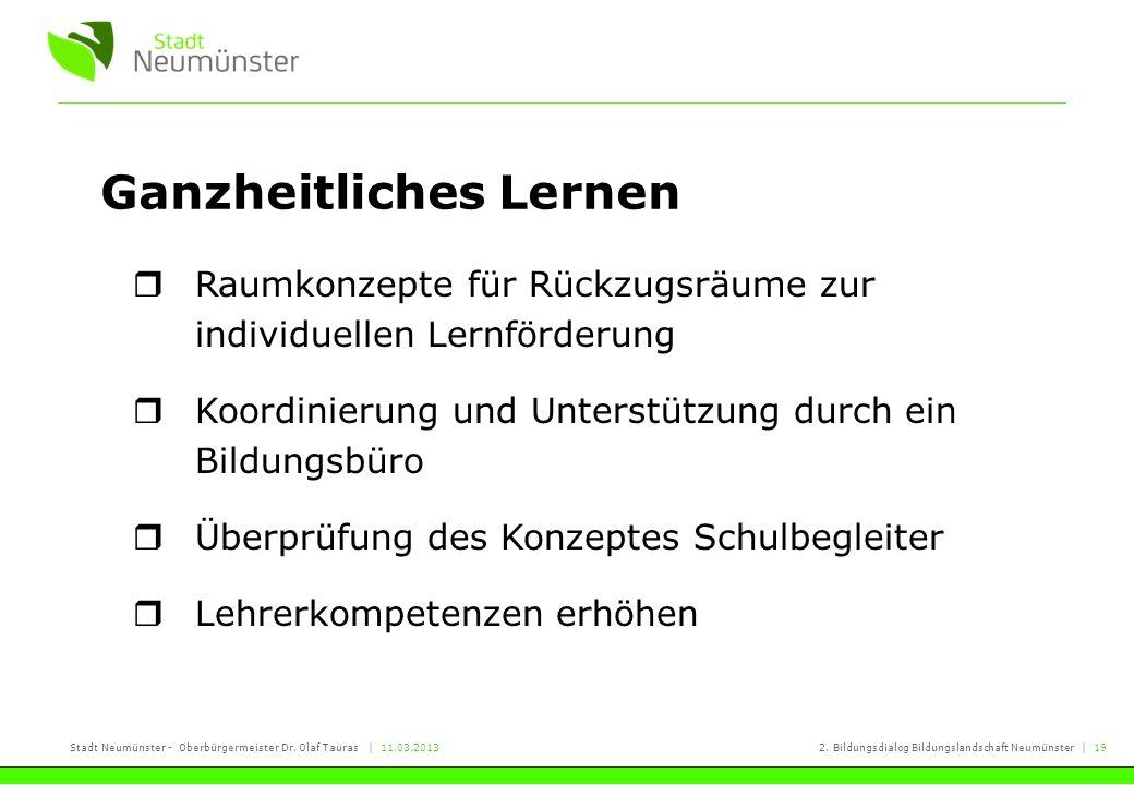 Stadt Neumünster - Oberbürgermeister Dr. Olaf Tauras | 11.03.20132. Bildungsdialog Bildungslandschaft Neumünster | 19 Ganzheitliches Lernen Raumkonzep