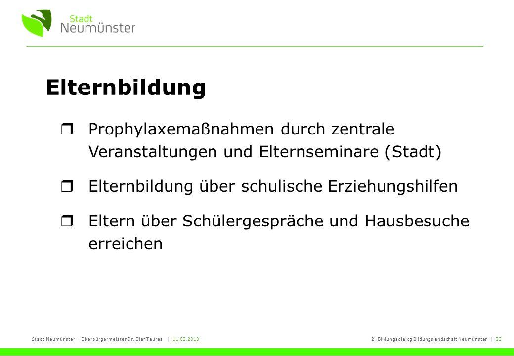 Stadt Neumünster - Oberbürgermeister Dr. Olaf Tauras | 11.03.20132. Bildungsdialog Bildungslandschaft Neumünster | 23 Elternbildung Prophylaxemaßnahme