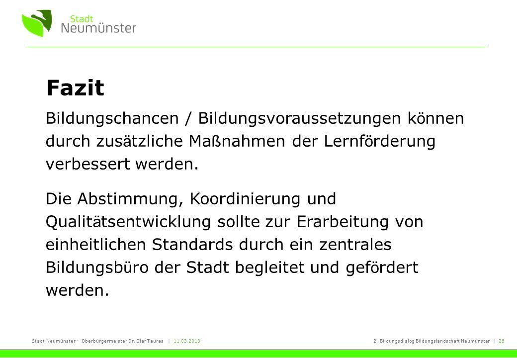Stadt Neumünster - Oberbürgermeister Dr. Olaf Tauras | 11.03.20132. Bildungsdialog Bildungslandschaft Neumünster | 25 Fazit Bildungschancen / Bildungs