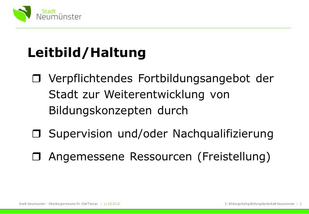 Stadt Neumünster - Oberbürgermeister Dr. Olaf Tauras | 11.03.20132. Bildungsdialog Bildungslandschaft Neumünster | 3 Leitbild/Haltung Verpflichtendes