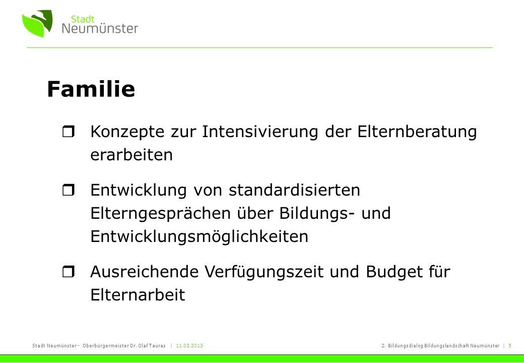 Stadt Neumünster - Oberbürgermeister Dr. Olaf Tauras | 11.03.20132. Bildungsdialog Bildungslandschaft Neumünster | 5 Familie Konzepte zur Intensivieru