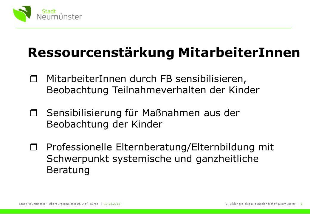 Stadt Neumünster - Oberbürgermeister Dr. Olaf Tauras | 11.03.20132. Bildungsdialog Bildungslandschaft Neumünster | 8 Ressourcenstärkung MitarbeiterInn