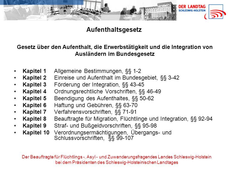 Der Beauftragte für Flüchtlings -, Asyl - und Zuwanderungsfragendes Landes Schleswig-Holstein bei dem Präsidenten des Schleswig-Holsteinischen Landtages Ehegattennachzug zu Ausländern (§ 30) Dem Ehegatten eines Ausländers ist eine Aufenthaltserlaubnis zu erteilen, wenn der Ausländer eine Niederlassungserlaubnis besitzt eine Aufenthaltserlaubnis nach § 25 As.