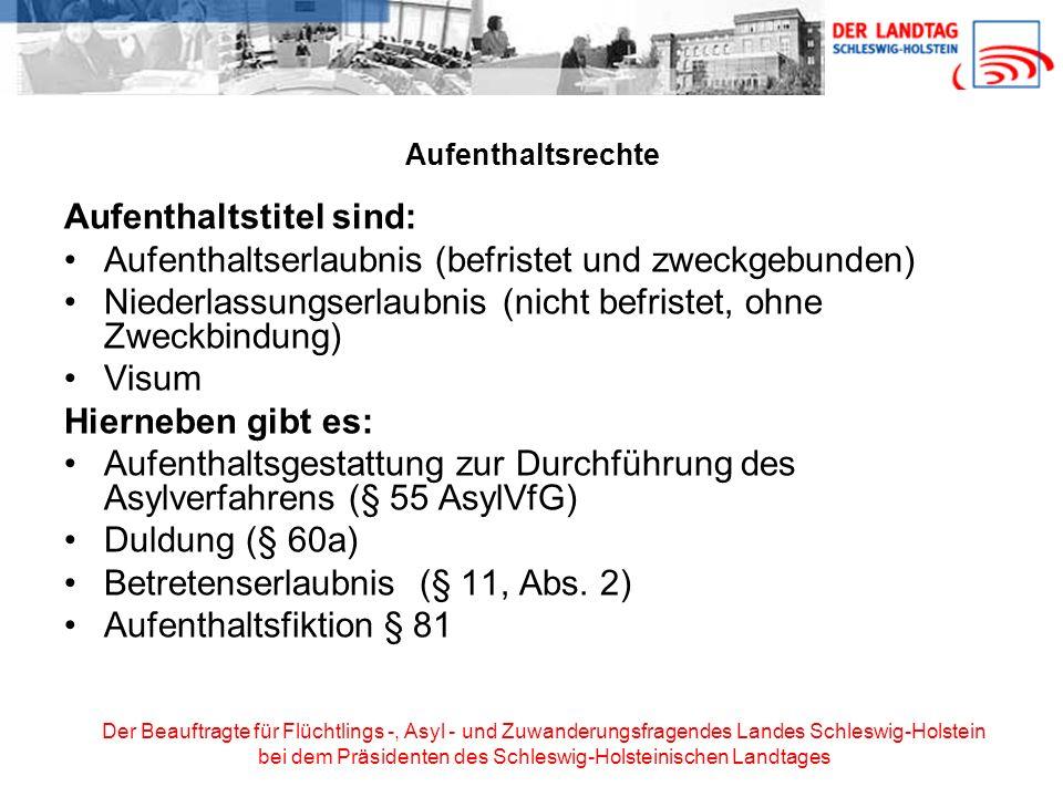 Der Beauftragte für Flüchtlings -, Asyl - und Zuwanderungsfragendes Landes Schleswig-Holstein bei dem Präsidenten des Schleswig-Holsteinischen Landtages Aufenthalt aus humanitären Gründen § 25 § 25 Abs.1 Einem Ausländer, der als Asylberechtigter anerkannt ist, ist eine Aufenthaltserlaubnis zu erteilen Es wird kein unbefristeter Aufenthaltstitel erteilt, sondern die Aufenthaltserlaubnis wird wohl regelmäßig für drei Jahre zu erteilen sein (§ 26 Abs.