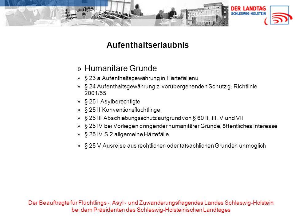 Der Beauftragte für Flüchtlings -, Asyl - und Zuwanderungsfragendes Landes Schleswig-Holstein bei dem Präsidenten des Schleswig-Holsteinischen Landtages Aufenthaltsgewährung in Härtefällen (§ 23a) Die Oberste Landesbehörde darf anordnen, dass einem Ausländer, der vollziehbar ausreisepflichtig ist, abweichend von der in diesem Gesetz festgelegten Erteilungs- und Verlängerungsvoraussetzungen für einen Aufenthaltstitel eine Aufenthaltserlaubnis erteilt wird, wenn eine von der Landesregierung durch Rechtsverordnung eingerichtete Härtefallkommission darum ersucht.