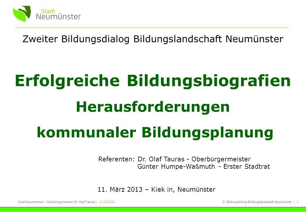 Stadt Neumünster – Oberbürgermeister Dr. Olaf Tauras   11.03.20132. Bildungsdialog Bildungslandschaft Neumünster   1 Zweiter Bildungsdialog Bildungsla
