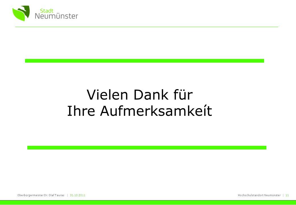 Oberbürgermeister Dr. Olaf Tauras | 31.10.2011Hochschulstandort Neumünster | 11 Vielen Dank für Ihre Aufmerksamkeít