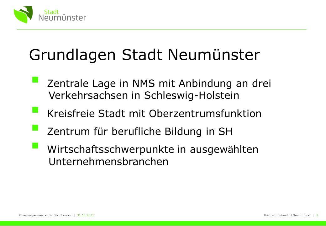 Oberbürgermeister Dr. Olaf Tauras | 31.10.2011Hochschulstandort Neumünster | 3 Grundlagen Stadt Neumünster Zentrale Lage in NMS mit Anbindung an drei