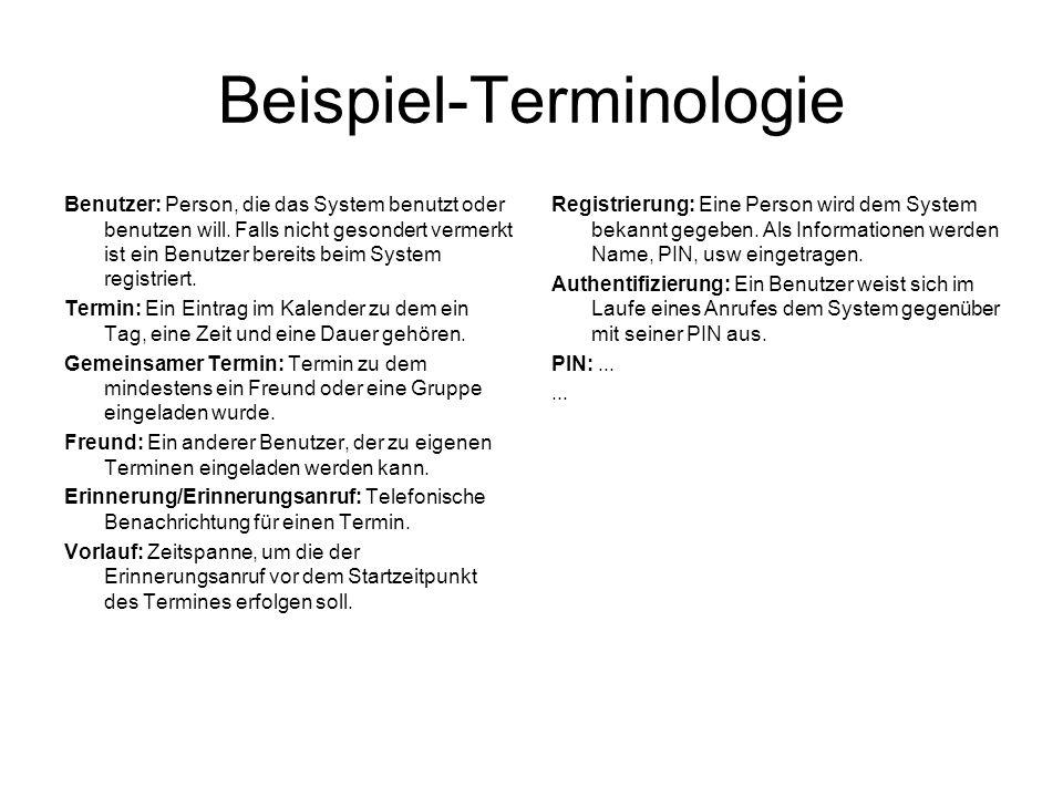 Beispiel-Terminologie Benutzer: Person, die das System benutzt oder benutzen will. Falls nicht gesondert vermerkt ist ein Benutzer bereits beim System