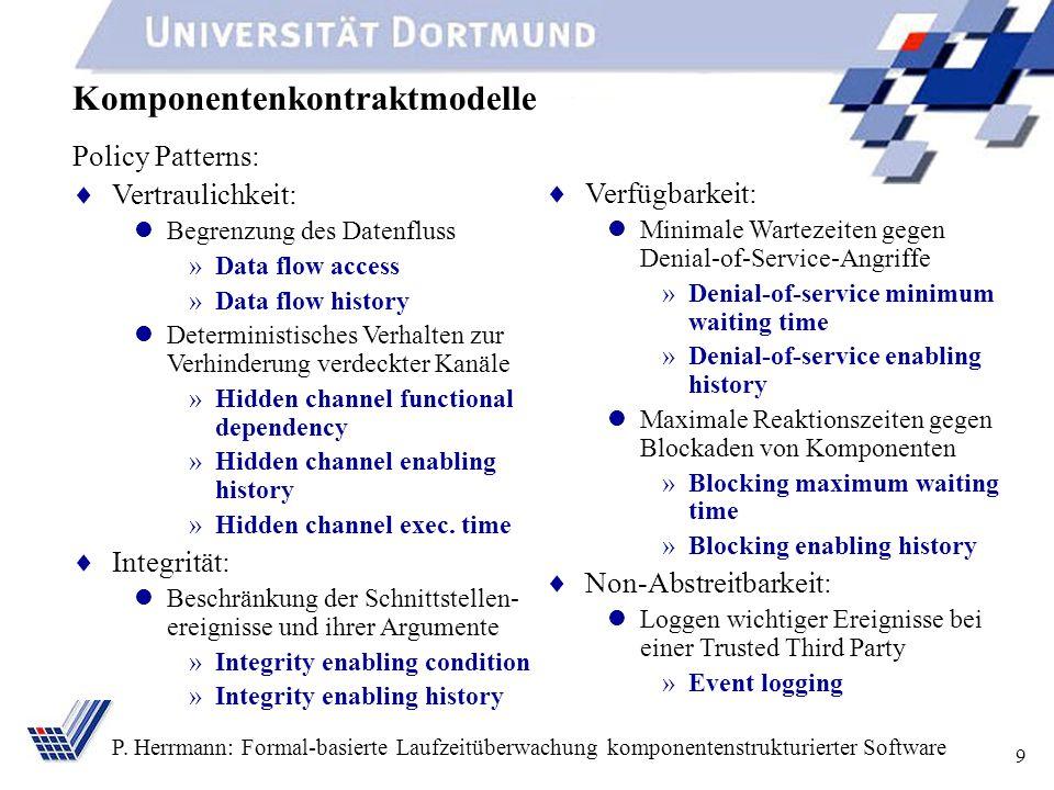 9 P. Herrmann: Formal-basierte Laufzeitüberwachung komponentenstrukturierter Software Verfügbarkeit: Minimale Wartezeiten gegen Denial-of-Service-Angr