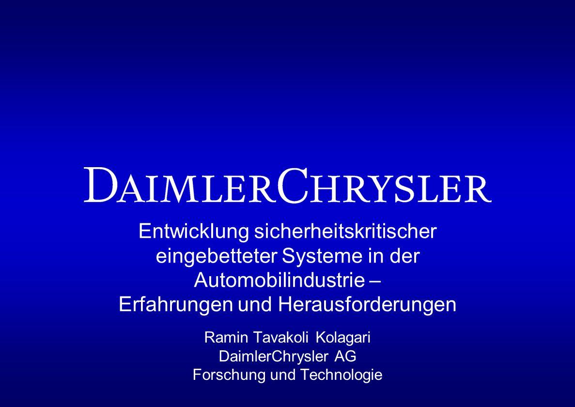 Entwicklung sicherheitskritischer eingebetteter Systeme in der Automobilindustrie – Erfahrungen und Herausforderungen Ramin Tavakoli Kolagari DaimlerC