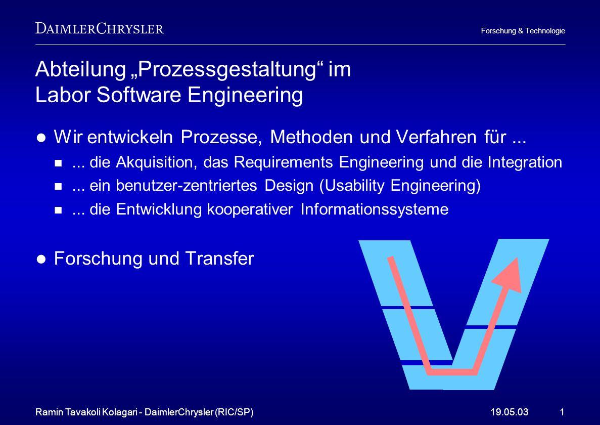 Ramin Tavakoli Kolagari - DaimlerChrysler (RIC/SP)19.05.031 Forschung & Technologie Abteilung Prozessgestaltung im Labor Software Engineering Wir entw