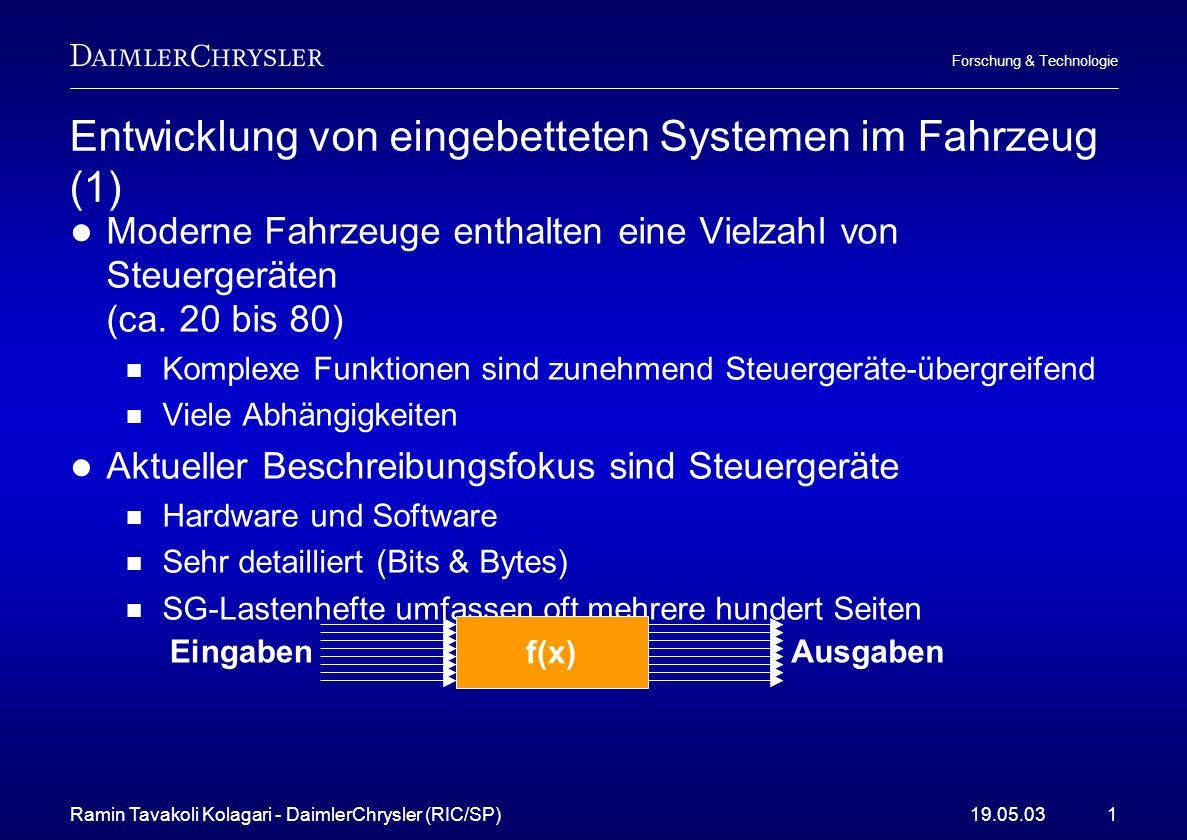 Ramin Tavakoli Kolagari - DaimlerChrysler (RIC/SP)19.05.031 Forschung & Technologie Entwicklung von eingebetteten Systemen im Fahrzeug (1) Moderne Fah