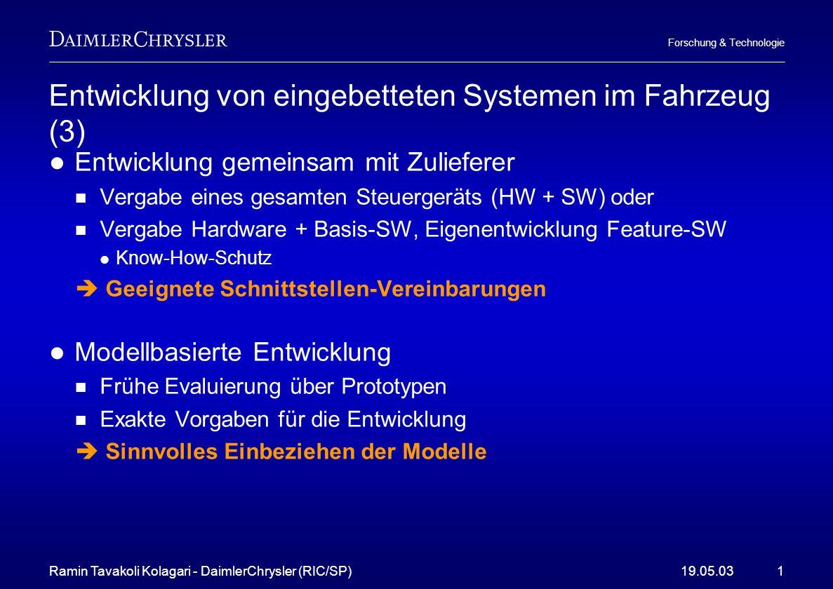 Ramin Tavakoli Kolagari - DaimlerChrysler (RIC/SP)19.05.031 Forschung & Technologie Entwicklung von eingebetteten Systemen im Fahrzeug (3) Entwicklung