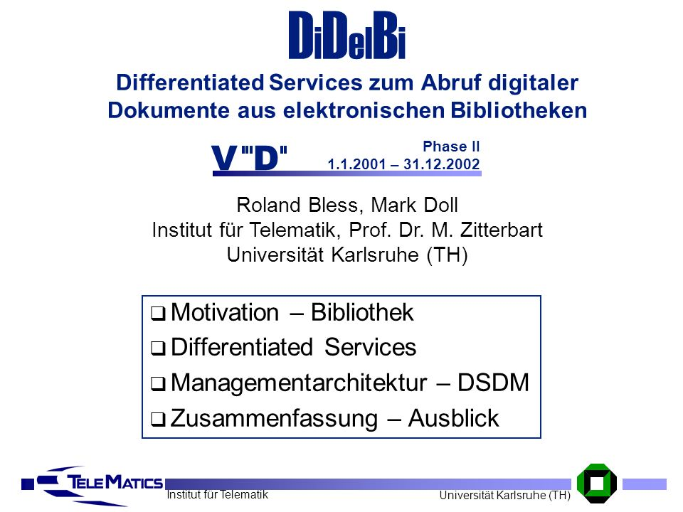 Roland Bless, Mark Doll Institut für Telematik, Prof. Dr. M. Zitterbart Universität Karlsruhe (TH) Institut für Telematik Universität Karlsruhe (TH) D