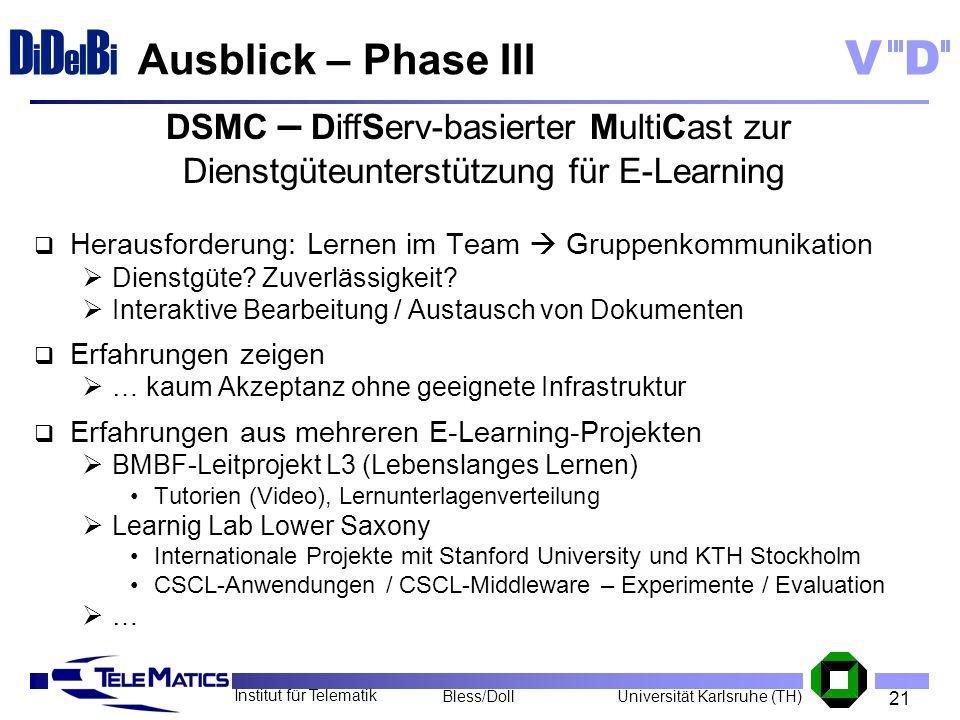 21 Institut für Telematik Universität Karlsruhe (TH)Bless/Doll VD D i D el B i Ausblick – Phase III Herausforderung: Lernen im Team Gruppenkommunikati