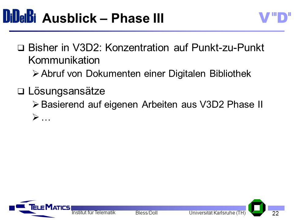 22 Institut für Telematik Universität Karlsruhe (TH)Bless/Doll VD D i D el B i Ausblick – Phase III Bisher in V3D2: Konzentration auf Punkt-zu-Punkt K