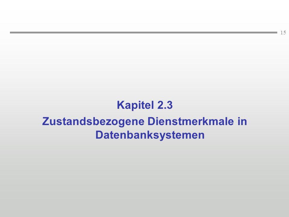 15 Kapitel 2.3 Zustandsbezogene Dienstmerkmale in Datenbanksystemen