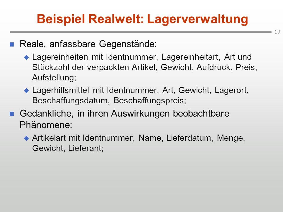 19 Beispiel Realwelt: Lagerverwaltung n Reale, anfassbare Gegenstände: u Lagereinheiten mit Identnummer, Lagereinheitart, Art und Stückzahl der verpac